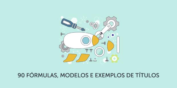 90 fórmulas, modelos, templates e exemplos de títulos