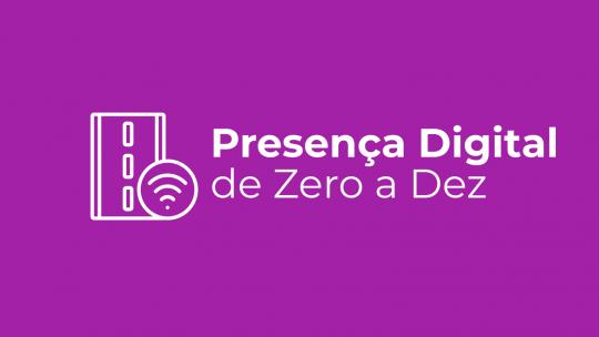 Presença Digital de Zero a Dez
